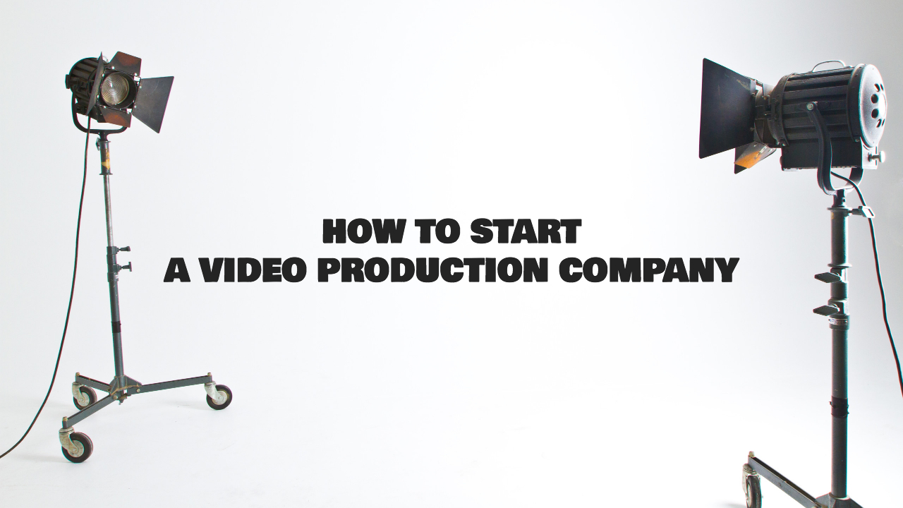 How to Start a Video Production Company from Zero